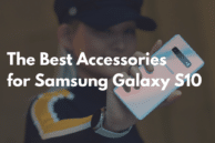 The Best Galaxy S10 and Galaxy S10+ Accessories