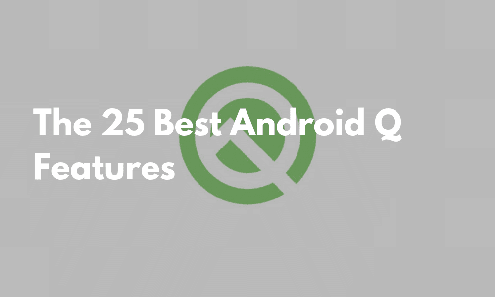 The 25 Best Android Q Features