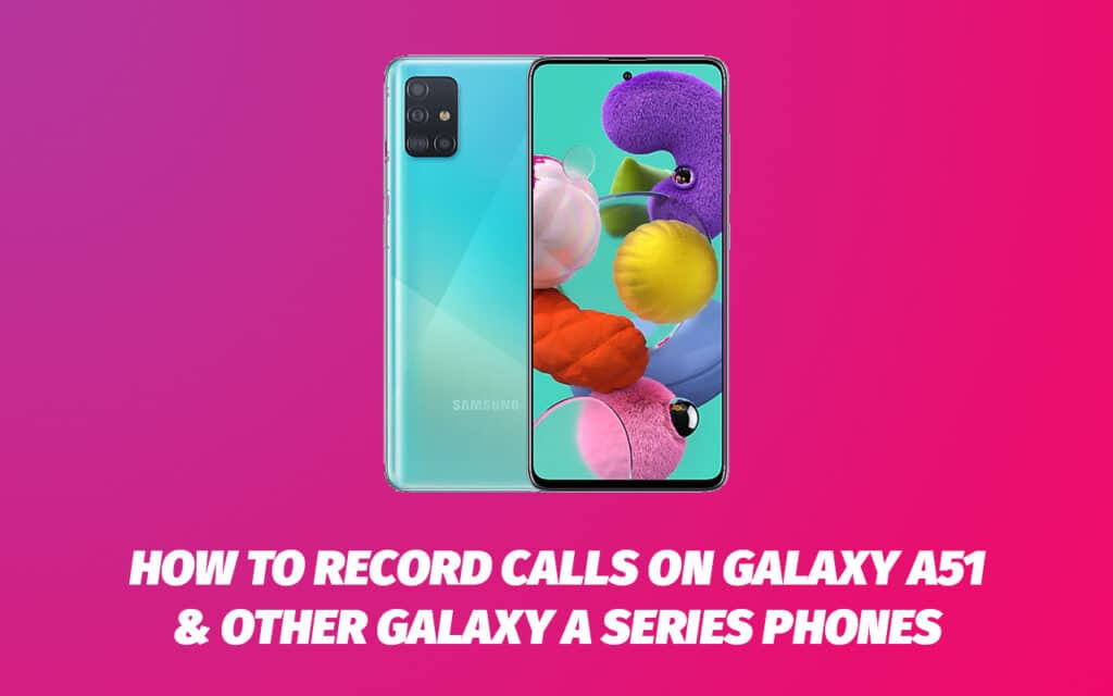 How To Record Calls On Samsung Galaxy A Series Smartphones